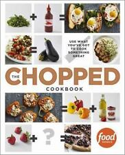 The Chopped Cookbook : Use What You've Got to Cook Something Great by Food...