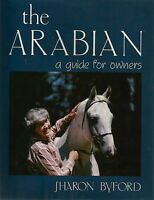 THE ARABIAN A GUIDE FOR OWNERS BY SHARON BYFORD ARAB HORSE BOOK 1987 1ST ED.