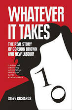 Whatever it Takes - The Real Story of Gordon Brown by Steve Richards