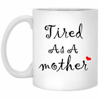 Tired As A Mother Coffee Mug Funny Mug For Mom Mother's Day Present Gift For Mom