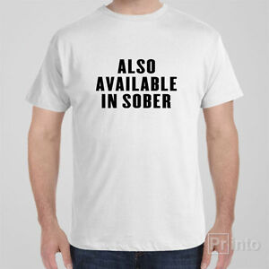Funny cool T-shirt ALSO AVAILABLE IN SOBER beer alcohol gift for men