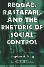 Reggae, Rastafari, and the Rhetoric of Social Control by Stephen A. King...