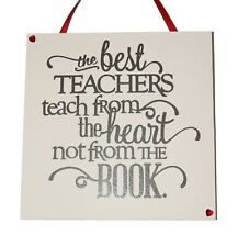The Best Teachers teach from the heart not from the book Handmade Wooden Plaque