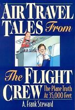 Air Travel Tales from the Flight Crew : The Plane Truth at 35,000 Feet by A....