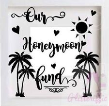 OUR HONEYMOON FUND VINYL DECAL STICKER FOR IKEA RIBBA BOXFRAME DIY WEDDING GIFT
