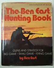 The Ben East Hunting Book - Guns and Strategy for Big, Small, Flying Game - 1974