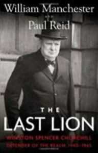 The Last Lion : Winston Spencer Churchill: Defender of the Realm, 1940-1965...HC