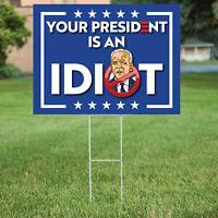 Your President is an Idiot Joe Biden YARD SIGN 18in x 24in Frame Sleepy Joe