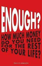 Enough?: How Much Money Do You Need for the Rest of Your Life? by Paul D Armson