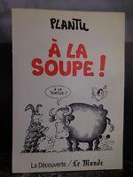 à la soupe Plantu La Découverte Le monde 1987 ARTBOOK by PN