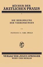 Bücher der ärztlichen Praxis: Die Behandlung der Verrenkungen 7 by Carl Ewald...