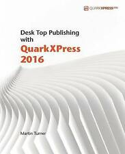 NEW Desk Top Publishing with QuarkXPress 2016 by Martin Turner