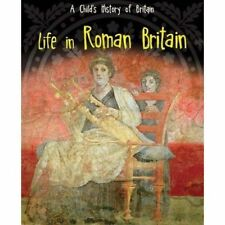 Life in Roman Britain by Anita Ganeri  . . . . A Child's History of Britain