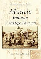 Muncie, Indiana in Vintage Postcards [Postcard History Series] [IN]