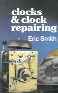Clocks and Clock Repairing by Smith, Eric Paperback Book The Cheap Fast Free
