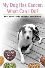 My Dog Has Cancer. What Can I Do? : Nola's Wellness Guide and Journey with Ho...
