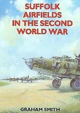 SUFFOLK AIRFIELDS IN THE SECOND WORLD WAR - SMITH, GRAHAM - NEW PAPERBACK BOOK
