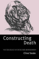 Constructing Death: The Sociology of Dying and Bereavement by Clive Seale (Paper
