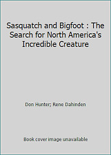 Sasquatch and Bigfoot : The Search for North America's Incredible Creature