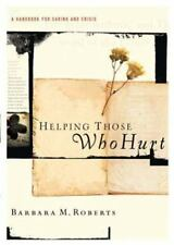 Helping Those Who Hurt : A Handbook for Caring and Crisis by Barbara Roberts...
