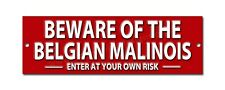 BEWARE OF THE BELGIAN MALINOIS  ENTER AT YOUR OWN RISK METAL SIGN. WARNING SIGN