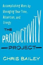 The Productivity Project: Accomplishing More by Managing Your Time, Attention, a