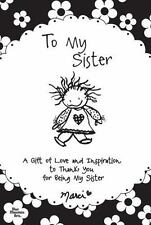 To My Sister: A Gift of Love and Inspiration to Thank You for Being My Sister -
