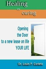 Healing vs Curing: Opening the Door to a New Lease on Life- YOUR LIFE!