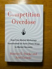 Competition Overdose: How Free Market Mythology Transformed Us Stucke Hardcover