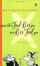 NEW - Never Let a Fool Kiss You or a Kiss Fool You by Grothe, Mardy