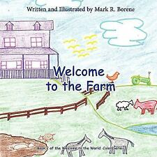 Welcome to the Farm : Book 2 of Welcome to the World by Mark R Borene and R....