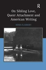 On Sibling Love, Queer Attachment and American Writing by Flannery, Denis