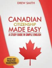 Canadian Citizenship Made Easy : A Study Guide in Simple English by Drew...