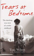 TEARS AT BEDTIME - Tom Wilson / Andrew Crofts - True Story of a Stolen Childhood