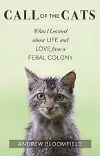 Call of the Cats : What I Learned about Life and Love from a Feral Colony by...