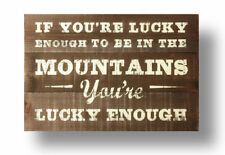 159J - Mountain rustic cedar sign - If You're Lucky Enough To.... size 16 x 24