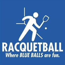 Racquetball - Where Blue Balls Are Fun!  MLS Funny T-shirts