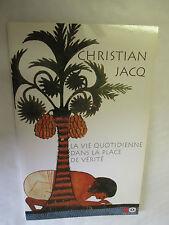"""Christian Jacq """"La vie quotidienne dans la place de vérité"""" /XO Editions 1999"""