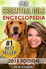 Pet Essential Oils Encyclopedia 2015 Edition (Proven Oils Recipe by Hibbert Dr N