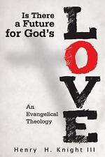 Is There a Future for God's Love? : An Evangelical Theology by Henry H....