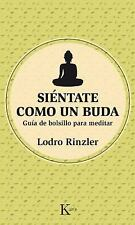 Siéntate Como un Buda : Guía de Bolsillo para Meditar by Lodro Rinzler...