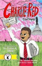 Charlie Red Can Help (Grade K) : Inspired by the Life of Dr. Charles R. Drew...