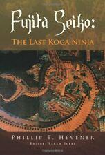 Fujita Seiko:: The Last Koga Ninja by Hevener, Phillip T. Paperback Book The