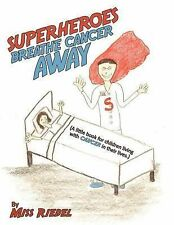 Superheroes Breathe Cancer Away: (A little book for children living with cancer