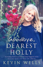 Goodbye, Dearest Holly by Kevin Wells (Paperback, 2005)