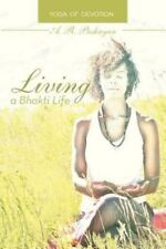 Living a Bhakti Life : Yoga of Devotion by A. R. Pashayan (2013, Paperback)