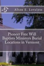 Pioneer Free Will Baptists Ministers Burial Locations in Vermont by Alton...