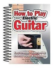 How to Play Electric Guitar: Easy to Read. Easy to Play. Effects, Styles & Techn