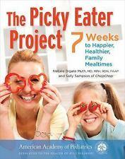 Picky Eater Project : 7 Weeks to Happier, Healthier, More Adventurous...