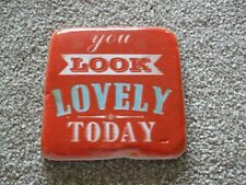 HANDMADE 'YOU LOOK LOVELY TODAY' POTTERY/RESIN COASTER WITH CORK BACK. 9CM X 9CM